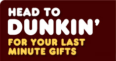 Head to Dunkin' for your last minute gifts