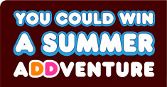 You could win a summer aDDventure